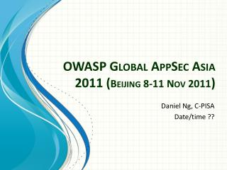 OWASP Global  AppSec  Asia  2011 ( Beijing 8-11 Nov 2011 )