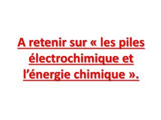 A retenir sur «les piles électrochimique et l'énergie chimique».