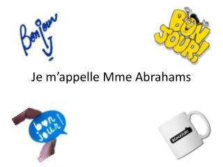 Je  m'appelle  Mme Abrahams