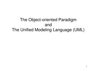 The Object-oriented Paradigm and The Unified Modeling Language (UML)