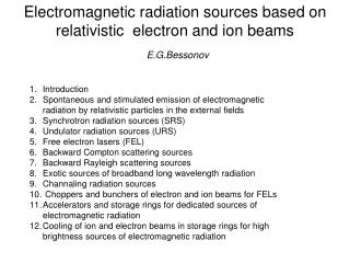 Electromagnetic radiation sources based on relativistic  electron and ion beams E.G.Bessonov