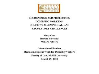 RECOGNIZING AND PROTECTING  DOMESTIC WORKERS: CONCEPTUAL, EMPIRICAL, AND REGULATORY CHALLENGES Marty Chen Harvard Unive