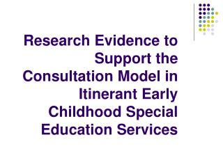 Research Evidence to Support the Consultation Model in Itinerant Early Childhood Special Education Services