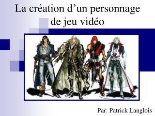 La création d'un personnage de jeu vidéo