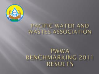 Pacific Water and Wastes Association PWWA Benchmarking  2011 results