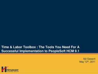 Time & Labor Toolbox  : The  Tools You Need  For  A Successful Implementation to  PeopleSoft  HCM 9.1