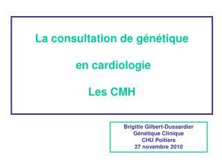 La consultation de génétique  en cardiologie  Les CMH
