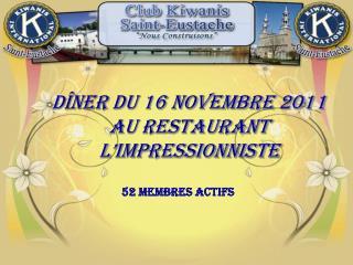 Dîner du 16 novembre 2011 AU RESTAURANT l ' IMPRESSIONNISTE