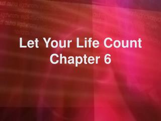 Let Your Life Count Chapter 6
