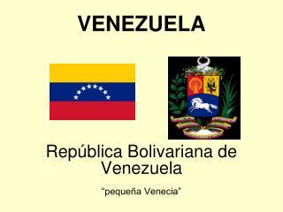 """VENEZUELA República Bolivariana de Venezuela """"pequeñ a Venecia"""""""