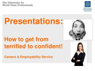 Presentations: How to get from terrified to confident! Careers & Employability Service