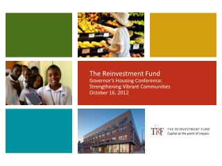 The Reinvestment Fund Governor's Housing Conference: Strengthening Vibrant Communities October 16, 2012