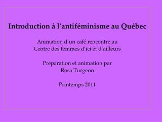 Introduction à l'antiféminisme au Québec Animation d'un café rencontre au  Centre des femmes d'ici et d'ailleurs  Prépa