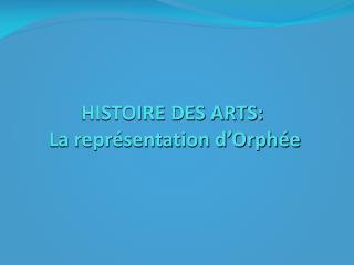 HISTOIRE DES ARTS:  La représentation d'Orphée