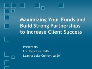 Maximizing Your Funds and Build Strong Partnerships to Increase Client Success