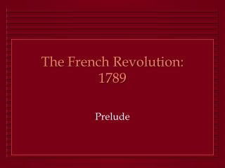 The French Revolution: 1789