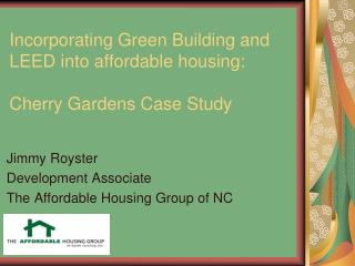 Incorporating Green Building and LEED into affordable housing: Cherry Gardens Case Study