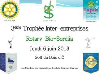 3 ème  Trophée Inter-entreprises Rotary  Bio- Sorélia Jeudi 6 juin 2013 Golf du Bois d'Ô