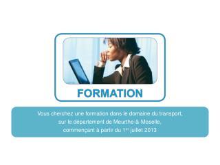 Vous  cherchez  une formation dans le domaine du transport,  sur  le d�partement de Meurthe-&-Moselle,  commen�ant � pa