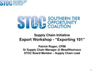 Supply Chain Initiative Export Workshop - �Exporting 101� Patrick Rogan, CPIM Sr Supply Chain Manager @ MeadWestvaco ST