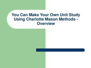 You Can Make Your Own Unit Study Using Charlotte Mason Methods - Overview