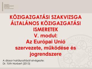 A diasor hatályosítását elvégezte: Dr. Tóth Norbert  (2013)