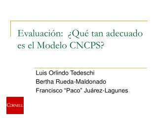 Evaluaci ón:  ¿Qué tan adecuado es el Modelo  CNCPS?