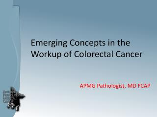 Emerging Concepts in the Workup of Colorectal Cancer