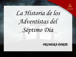 La Historia de los Adventistas del Séptimo Día