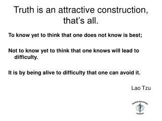 Truth is an attractive construction, that's all.