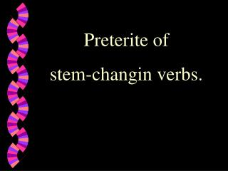 Preterite of  stem-changin verbs.