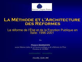 La Méthode et l'Architecture  des Réformes La réforme de l'État et de la Fonction Publique en Italie: 1996-2001