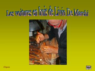 Les voitures en bois de Livio De Marchi