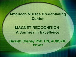 American Nurses Credentialing Center MAGNET RECOGNITION: A Journey in Excellence