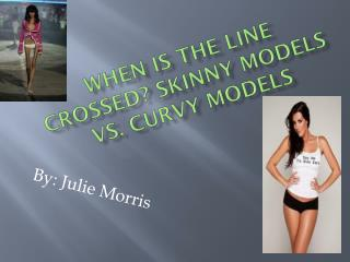When is the line crossed? Skinny models vs. Curvy Models