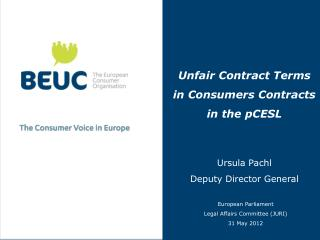Unfair Contract Terms  in Consumers Contracts  in the pCESL Ursula Pachl Deputy Director General