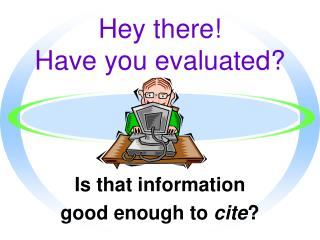 Hey there!  Have you evaluated?
