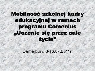 """Mobilność szkolnej kadry edukacyjnej w ramach programu Comenius """"Uczenie się przez całe  życie"""""""