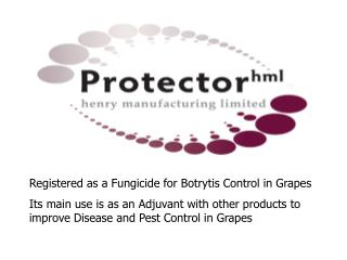 Registered as a Fungicide for Botrytis Control in Grapes Its main use is as an Adjuvant with other products to improve