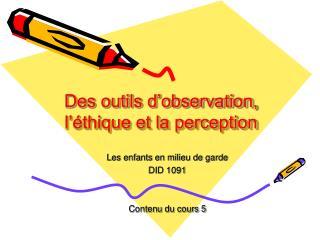 Des outils d'observation, l'éthique et la perception