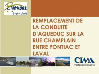 REMPLACEMENT DE LA CONDUITE D�AQUEDUC SUR LA RUE CHAMPLAIN ENTRE PONTIAC ET LAVAL