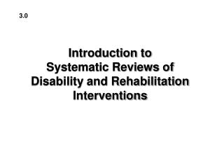 Introduction to Systematic Reviews of Disability and Rehabilitation Interventions
