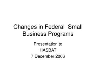 Changes in Federal  Small Business Programs