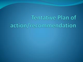 Tentative Plan of action/recommendation