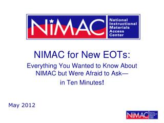 NIMAC for New EOTs:  Everything You Wanted to Know About NIMAC but Were Afraid to Ask— in Ten Minutes !
