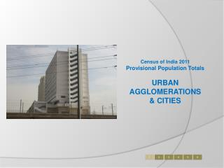 Census of India 2011 Provisional Population Totals URBAN AGGLOMERATIONS & CITIES
