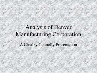 Analysis of Denver Manufacturing Corporation