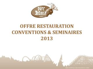 OFFRE RESTAURATION CONVENTIONS & SEMINAIRES 2013