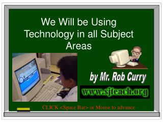We Will be Using Technology in all Subject Areas