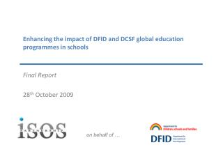 Enhancing the impact of DFID and DCSF global education programmes in schools Final Report  28 th  October 2009